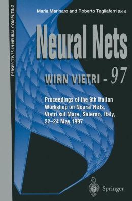 Neural Nets WIRN VIETRI-97: Proceedings of the 9th Italian Workshop on Neural Nets, Vietri sul Mare, Salerno, Italy, 22-24 May 1997