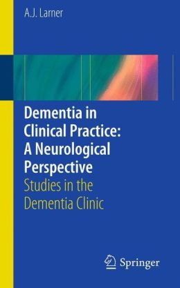 Dementia in Clinical Practice: A Neurological Perspective: Studies in the Dementia Clinic