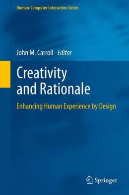 Creativity and Rationale: Enhancing Human Experience by Design