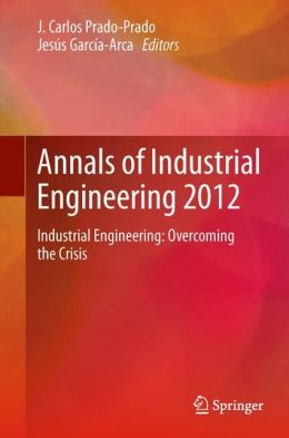 Annals of Industrial Engineering 2012: Industrial Engineering: overcoming the crisis