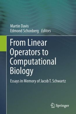 From Linear Operators to Computational Biology: Essays in Memory of Jacob T. Schwartz