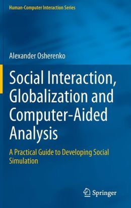 Social Interaction, Globalization and Computer-Aided Analysis: A Practical Guide to Developing Social Simulation