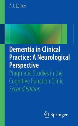 Dementia in Clinical Practice: A Neurological Perspective: Pragmatic Studies in the Cognitive Function Clinic