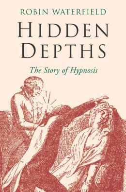 Hidden Depths : The Story of Hypnosis