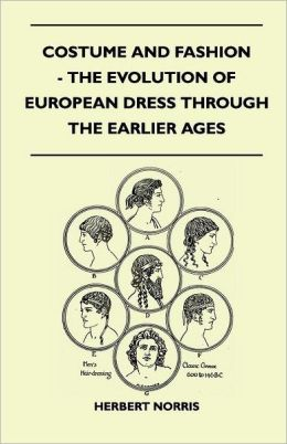 Costume And Fashion - The Evolution Of European Dress Through The Earlier Ages