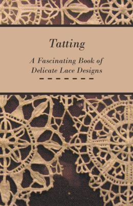 Tatting - A Fascinating Book of Delicate Lace Designs