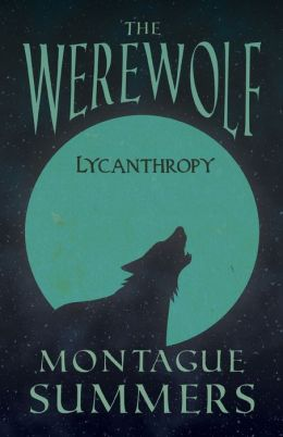 The Werewolf - Lycanthropy (Fantasy And Horror Classics)