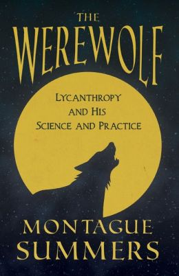 The Werewolf - His Science And Practice (Fantasy And Horror Classics)