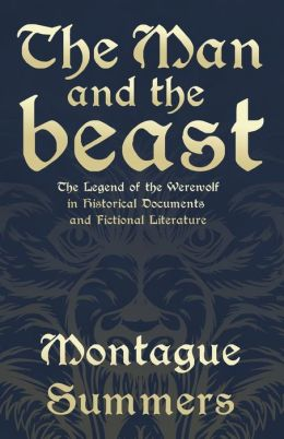 The Man And The Beast - The Legend Of The Werewolf In Historical Documents And Fictional Literature (Fantasy And Horror Classics)