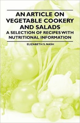 An Article on Vegetable Cookery and Salads - A Selection of Recipes with Nutritional Information