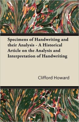 Specimens Of Handwriting And Their Analysis - A Historical Article On The Analysis And Interpretation Of Handwriting