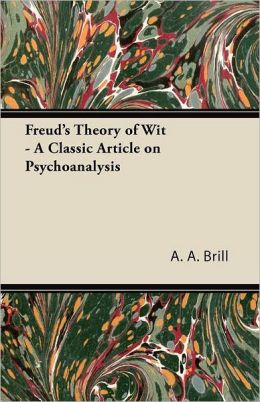 Freud's Theory Of Wit - A Classic Article On Psychoanalysis