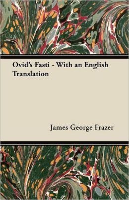 Ovid's Fasti - With an English Translation