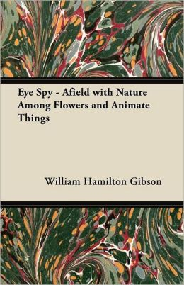 Eye Spy - Afield with Nature Among Flowers and Animate Things