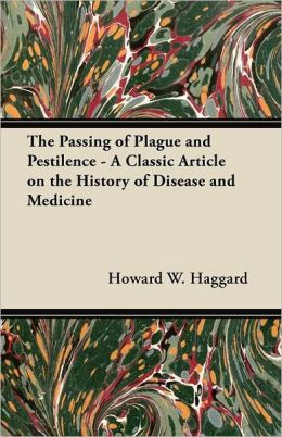 The Passing of Plague and Pestilence - A Classic Article on the History of Disease and Medicine