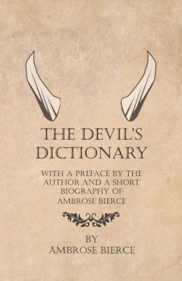The Devil's Dictionary - With a Preface by the Author and a Short Biography of Ambrose Bierce
