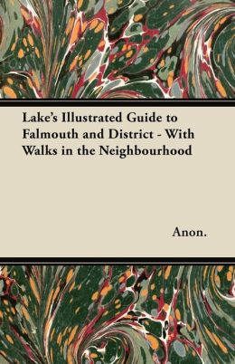 Lake's Illustrated Guide to Falmouth and District - With Walks in the Neighbourhood