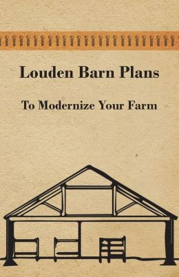 Louden Barn Plans - To Modernize Your Farm