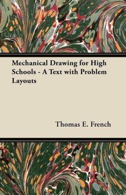 Mechanical Drawing for High Schools - A Text with Problem Layouts