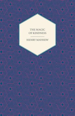 The Magic of Kindness, Or, the Wondrous Story of the Good Huan (1849)