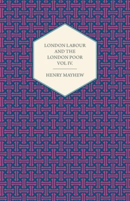 London Labour and the London Poor Volume IV.