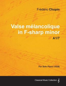 Valse m lancolique in F-sharp minor A1/7 - For Solo Piano (1838)