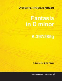 Fantasia in D minor - A Score for Solo Piano K.397/385g 1782