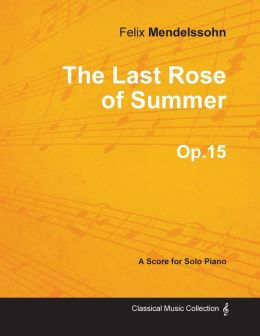 The Last Rose of Summer Op.15 - For Solo Piano (1827)
