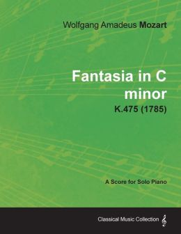 Fantasia in C minor - A Score for Solo Piano K.475 (1785)