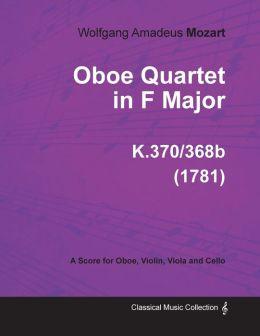 Oboe Quartet in F Major - A Score for Oboe, Violin, Viola and Cello K.370/368b (1781)