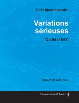Variations s rieuses Op.54 - For Solo Piano (1841)