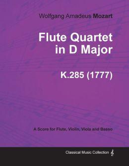 Flute Quartet in D Major - A Score for Flute, Violin, Viola and Basso K.285 (1777)