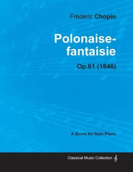 Polonaise-fantaisie Op.61 - For Solo Piano (1846)