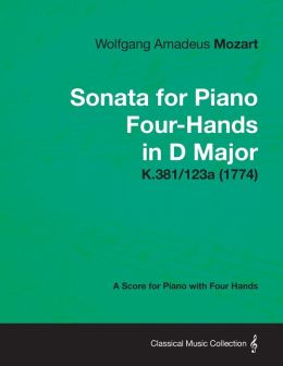 Sonata for Piano Four-Hands in D Major - A Score for Piano with Four Hands K.381/123a (1774)