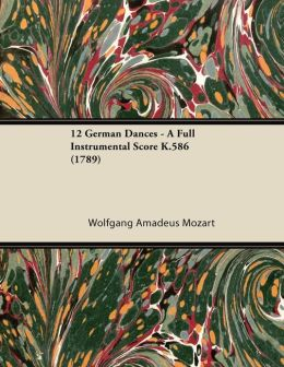 12 German Dances - A Full Instrumental Score K.586 (1789)