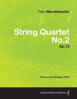 String Quartet No.2 Op.13 - A Score for Strings (1827)