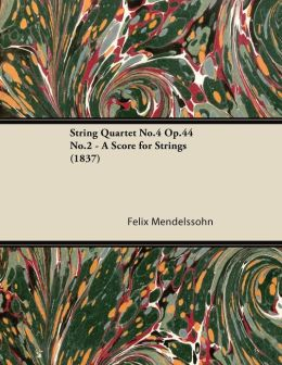 String Quartet No.4 Op.44 No.2 - A Score for Strings (1837)