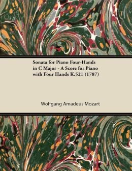 Sonata for Piano Four-Hands in C Major - A Score for Piano with Four Hands K.521 (1787)