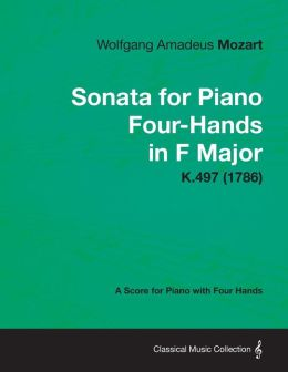 Sonata for Piano Four-Hands in F Major - A Score for Piano with Four Hands K.497 (1786)
