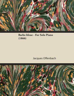 Barbe-bleue - For Solo Piano (1866)