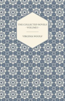 The Collected Novels of Virginia Woolf - Volume I - The Years, The Waves