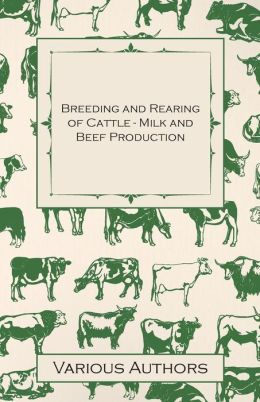 Breeding and Rearing of Cattle - Milk and Beef Production