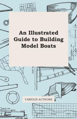 An Illustrated Guide to Building Model Boats