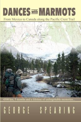 Dances with Marmots : From Mexico to Canada along the Pacific Crest Trail