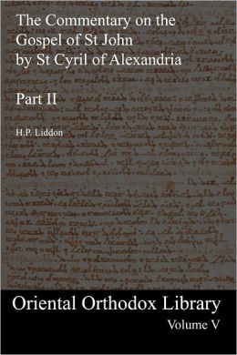 The Commentary on the Gospel of St John by St Cyril of Alexandria: Part II: Oriental Orthodox Library Volume V