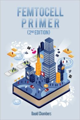 Femtocell Primer : 2nd Edition