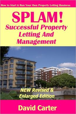 Splam! Successful Property Letting and Management : New Revised & Enlarged Edition: How to Start & Run Your Own Property Letting Business