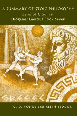 A Summary of Stoic Philosophy: Zeno of Citium In Diogenes Laertius Book Seven