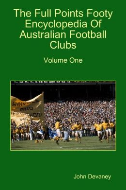 The Full Points Footy Encyclopedia of Australian Football Clubs : Volume One