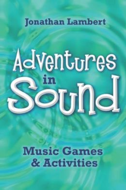 Adventures In Sound: Music, Games, & Activites